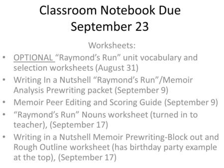 "Classroom Notebook Due September 23 Worksheets: OPTIONAL ""Raymond's Run"" unit vocabulary and selection worksheets (August 31) Writing In a Nutshell ""Raymond's."