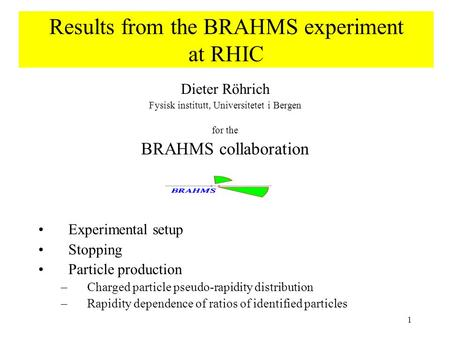 1 Results from the BRAHMS experiment at RHIC Dieter Röhrich Fysisk institutt, Universitetet i Bergen for the BRAHMS collaboration Experimental setup Stopping.