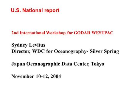 U.S. National report 2nd International Workshop for GODAR WESTPAC Sydney Levitus Director, WDC for Oceanography- Silver Spring Japan Oceanographic Data.