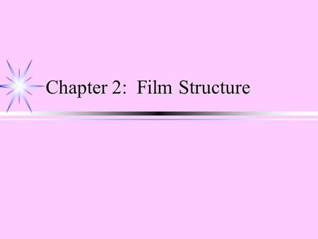 Chapter 2: Film Structure. The Production Process ä Pre-Production ä Production ä Post-Production.