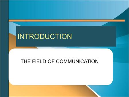 INTRODUCTION THE FIELD OF COMMUNICATION. Has a long and distinguished intellectual history. It dates back to ancient Greece. Philosophers Aristo & Plato.