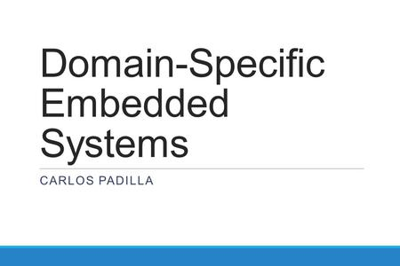 Domain-Specific Embedded Systems CARLOS PADILLA. Overview Automobile Industry Network Applications.