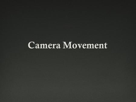Camera MovementCamera Movement. 1. Pans 2. Tilts 3. Dolly Shots 4. Hand-held shots 5. Crane Shots 6. Zoom Lenses 7. The Aerial Shot.