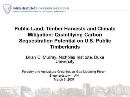 Public Land, Timber Harvests and Climate Mitigation: Quantifying Carbon Sequestration Potential on U.S. Public Timberlands Brian C. Murray, Nicholas Institute,