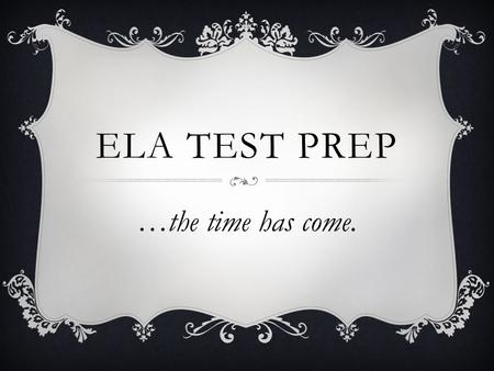 ELA TEST PREP …the time has come.. WHO?  All 7 th grade students.