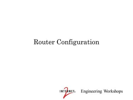 Engineering Workshops Router Configuration. Engineering Workshops Cisco Router Configuration Rule #1: What Would v4 do? –Enable routing ipv6 unicast-routing.