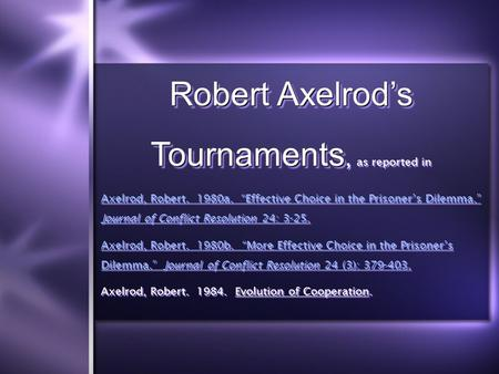 "Robert Axelrod's Tournaments Robert Axelrod's Tournaments, as reported in Axelrod, Robert. 1980a. ""Effective Choice in the Prisoner's Dilemma."" Journal."
