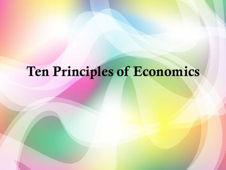 Ten Principles of Economics. 1. Trade off -between efficiency and equity Efficiency - the property of society getting the most it can from its scarce.