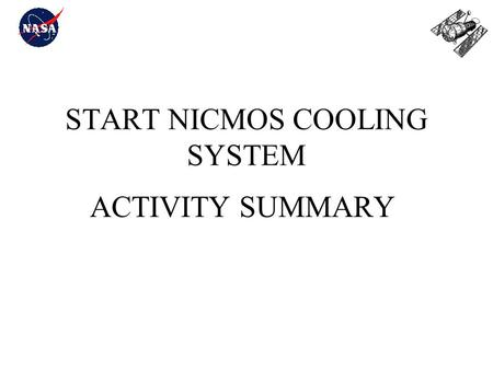 START NICMOS COOLING SYSTEM ACTIVITY SUMMARY. 1/25/01Ken Pulkkinen2 START NCS ACTIVITY Applicable SMOV Requirements: J.10.4.4.5 NICMOS Cooling System.