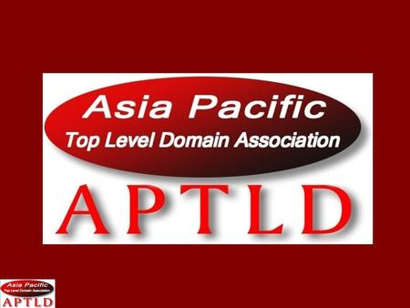 Who are we? APTLD (Asia Pacific Top Level Domain Association) is the organization for ccTLD operators in the Asia Pacific region. Commenced in 1998, legally.