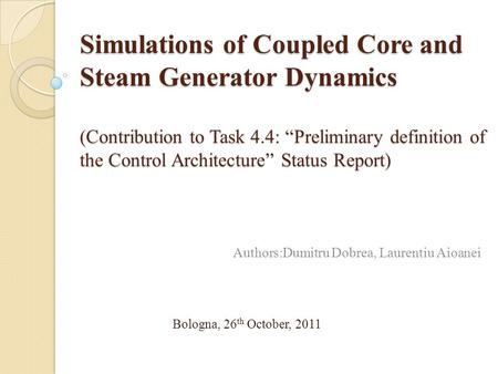"Simulations of Coupled Core and Steam Generator Dynamics (Contribution to Task 4.4: ""Preliminary definition of the Control Architecture"" Status Report)"