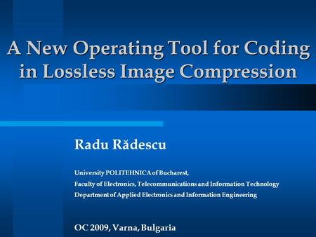 A New Operating Tool for Coding in Lossless Image Compression Radu Rădescu University POLITEHNICA of Bucharest, Faculty of Electronics, Telecommunications.