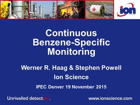 Continuous Benzene-Specific Monitoring Werner R. Haag & Stephen Powell Ion Science IPEC Denver 19 November 2015.