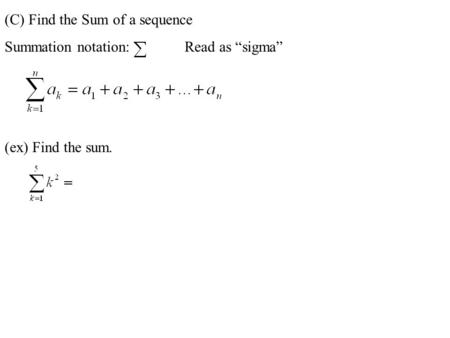 "(C) Find the Sum of a sequence Summation notation:Read as ""sigma"" (ex) Find the sum."