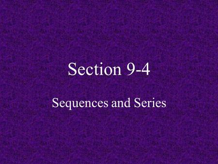 Section 9-4 Sequences and Series. Sequences a sequence is an ordered progression of numbers they can be finite (a countable # of terms) or infinite (continue.