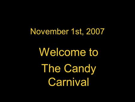 November 1st, 2007 Welcome to The Candy Carnival.