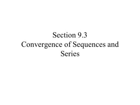 Section 9.3 Convergence of Sequences and Series. Consider a general series The partial sums for a sequence, or string of numbers written The sequence.