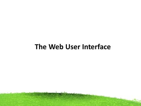 The Web User Interface. Communication medium. It used in businesses, organizations, and homes around the world. Web interface design is the design of.