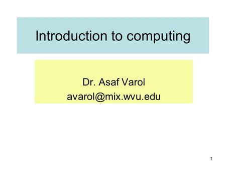 1 Introduction to computing Dr. Asaf Varol