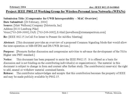 Doc.: IEEE 802.15-04/080r0 Submission February 2004 Welborn, MotorolaSlide 1 Project: IEEE P802.15 Working Group for Wireless Personal Area Networks (WPANs)