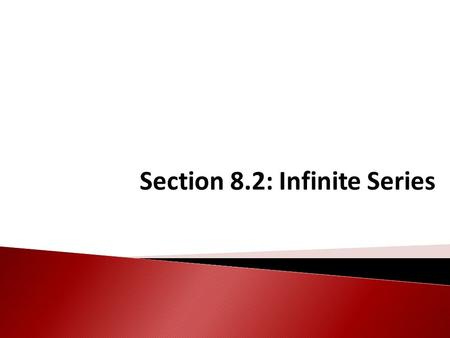 Section 8.2: Infinite Series. Zeno's Paradox Can you add infinitely many numbers ?? You can't actually get anywhere because you always have to cover half.