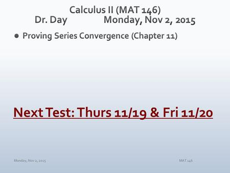 Monday, Nov 2, 2015MAT 146 Next Test: Thurs 11/19 & Fri 11/20.