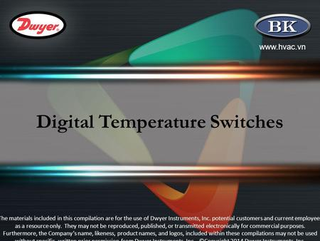 Www.hvac.vn Digital Temperature Switches The materials included in this compilation are for the use of Dwyer Instruments, Inc. potential customers and.