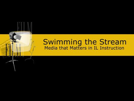 Swimming the Stream Media that Matters in IL Instruction.