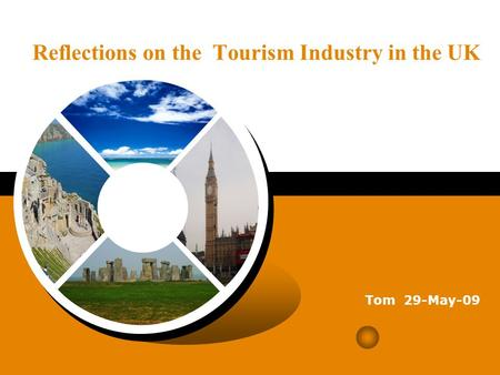 Reflections on the Tourism Industry in the UK Tom 29-May-09.