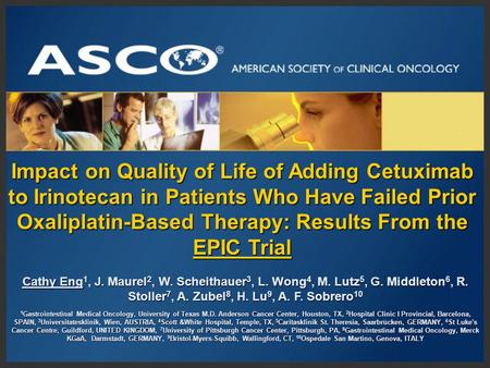 Impact on Quality of Life of Adding Cetuximab to Irinotecan in Patients Who Have Failed Prior Oxaliplatin-Based Therapy: Results From the EPIC Trial Cathy.