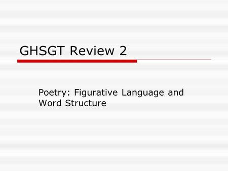 GHSGT Review 2 Poetry: Figurative Language and Word Structure.