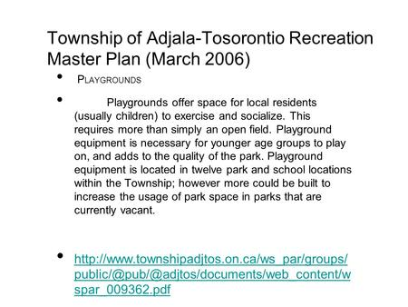 Township of Adjala-Tosorontio Recreation Master Plan (March 2006) P LAYGROUNDS Playgrounds offer space for local residents (usually children) to exercise.