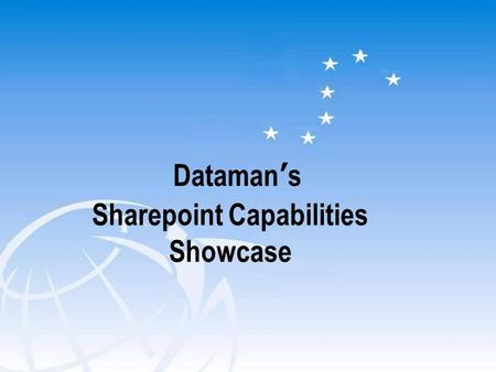 Dataman's Sharepoint Capabilities Showcase. The Company Financially Rock-solid Over 35% Growth in 2013 Significant cash reserves & zero debt Strong focus.