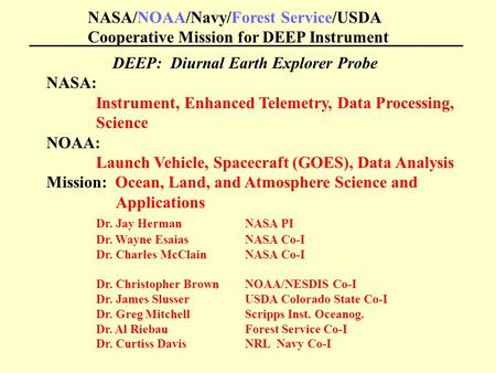 NASA/NOAA/Navy/Forest Service/USDA Cooperative Mission for DEEP Instrument DEEP: Diurnal Earth Explorer Probe NASA: Instrument, Enhanced Telemetry, Data.