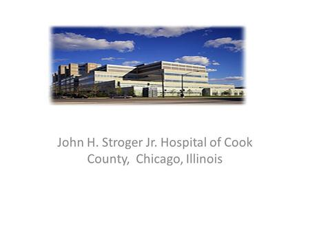 John H. Stroger Jr. Hospital of Cook County, Chicago, Illinois.