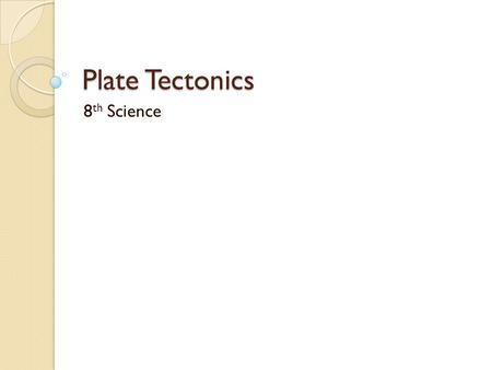 Plate Tectonics 8 th Science. Earth's layers The Earth has 3 layers: core, mantle, crust.