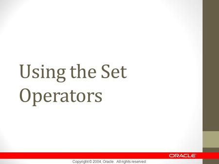 Copyright © 2004, Oracle. All rights reserved. Using the Set Operators.