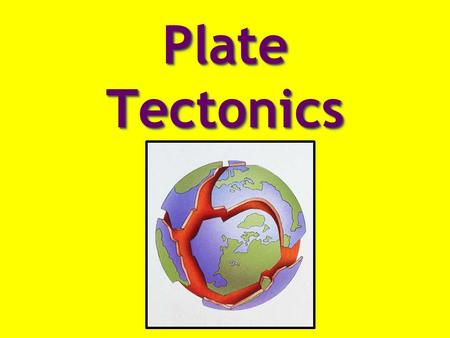 Plate Tectonics. The Earth's outer layer or shell Crust Made mostly of oxygen and silicon.