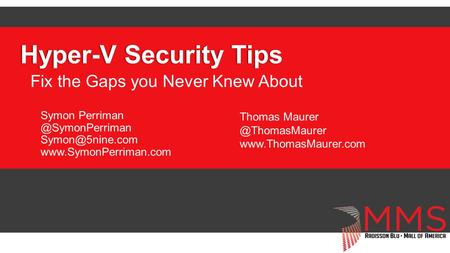 Hyper-V Security TipsHyper-V Security Tips Fix the Gaps you Never Knew About Symon  Thomas.