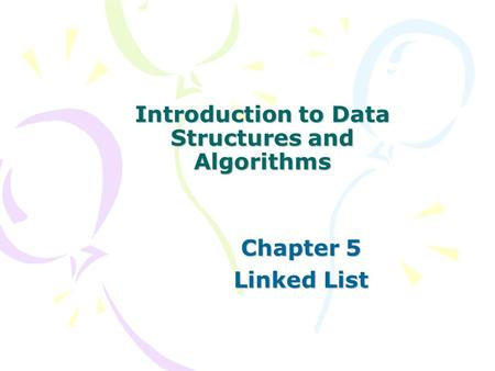 Introduction to Data Structures and Algorithms Chapter 5 Linked List.