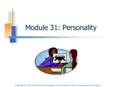 Copyright © 2005 The McGraw-Hill Companies, Inc. Permission required for reproduction or display. Module 31: Personality.