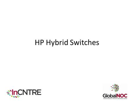 HP Hybrid Switches. HP OpenFlow Enabled Switches OF Firmware for Existing Procurve Switches – 5406zl, 5412zl, 3500yl and 6600 – Supports OpenFlow 1.0.