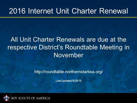 All Unit Charter Renewals are due at the respective District's Roundtable Meeting in November  Last Updated 9/29/15.