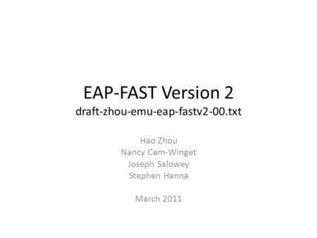 EAP-FAST Version 2 draft-zhou-emu-eap-fastv2-00.txt Hao Zhou Nancy Cam-Winget Joseph Salowey Stephen Hanna March 2011.