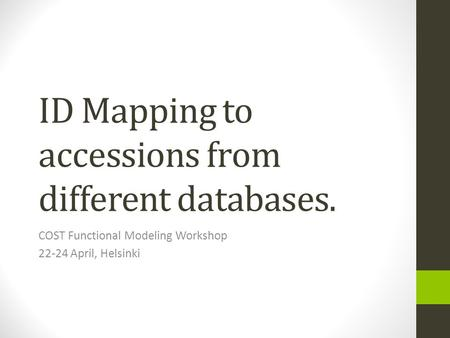 ID Mapping to accessions from different databases. COST Functional Modeling Workshop 22-24 April, Helsinki.