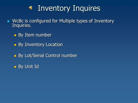 Inventory Inquires WcBc is configured for Multiple types of Inventory Inquiries. WcBc is configured for Multiple types of Inventory Inquiries. By Item.