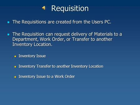 Requisition The Requisitions are created from the Users PC. The Requisitions are created from the Users PC. The Requisition can request delivery of Materials.