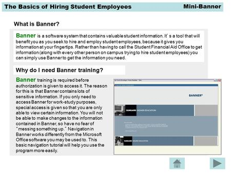 The Basics of Hiring Student Employees What is Banner? Banner is a software system that contains valuable student information. It's a tool that will benefit.