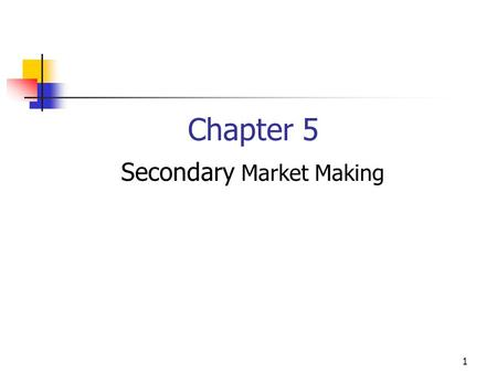 1 Chapter 5 Secondary Market Making. 2 A.Secondary Market Making – Dealer/Broker Activity 1. Give financial claims greater liquidity  Investors  Issuers.