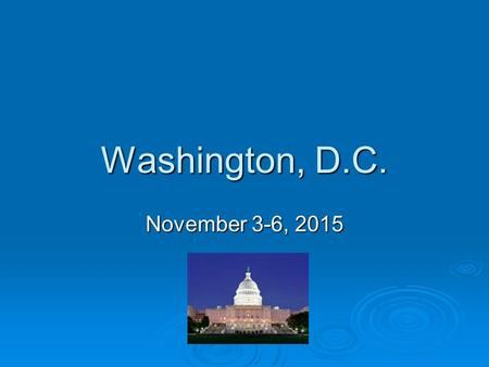 Washington, D.C. November 3-6, 2015. Agenda  Arrival at the airport  Packing list  Regulations for airlines  Itinerary  Responsibility for belongings.